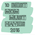 10 best mom must haves 2015