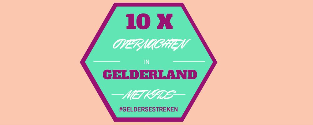 10 x KINDVRIENDELIJK OVERNACHTEN IN GELDERLAND