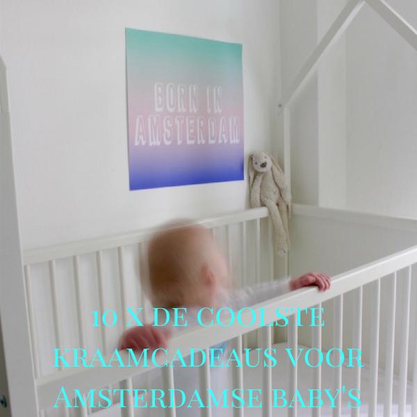 10 X COOLSTE KRAAMCADEAUS VOOR AMSTERDAMSE BABY'S