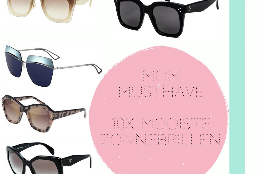 MONDAY MOM MUSTHAVE; 10x DE MOOISTE ZONNEBRILLEN