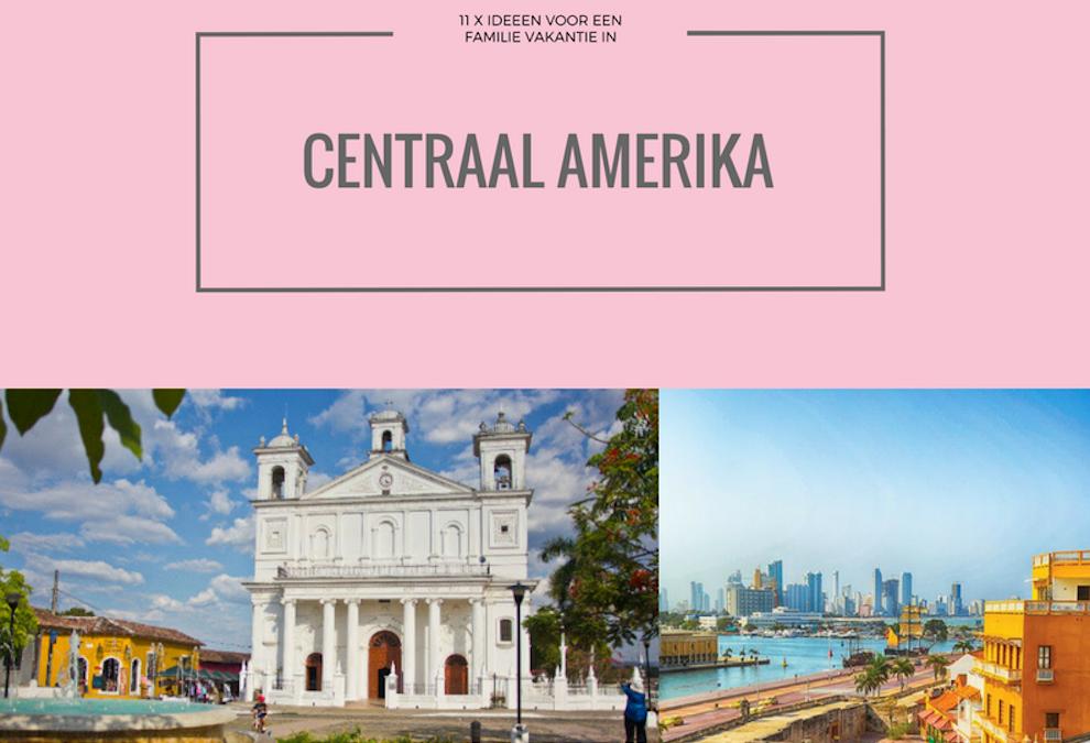 11 IDEEËN VOOR EEN ONVERGETELIJKE FAMILIEVAKANTIE IN CENTRAAL-AMERIKA